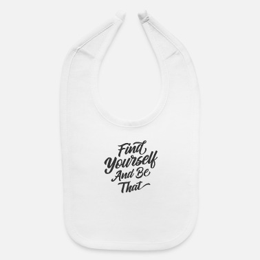 Find Find yourself and be that - Baby Bib