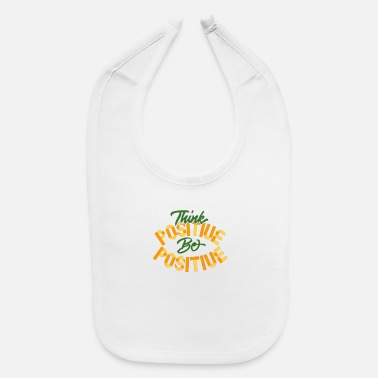 Positive Think Positive Be Positive - Baby Bib