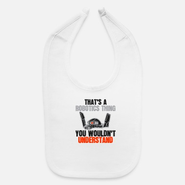 Robotic That's A Robotics Thing Wouldn't Understand Robot - Baby Bib