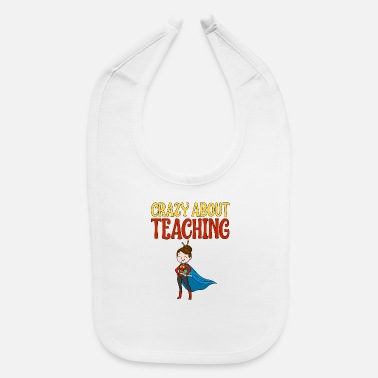 Crazy About Teaching - Baby Bib