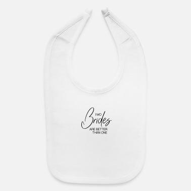 Gay Bride Pride Two Brides Are Better Than One Gay Pride Lesbian - Baby Bib