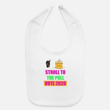 Stroll To The Stroll to the poll aka vote 2020 - Baby Bib