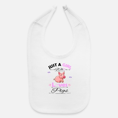 Girl Love Pig Just A Girl Who Loves Pigs - Baby Bib