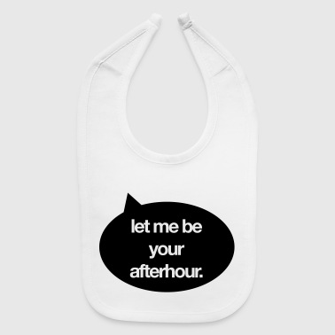 Let me be your afterhour. - Baby Bib