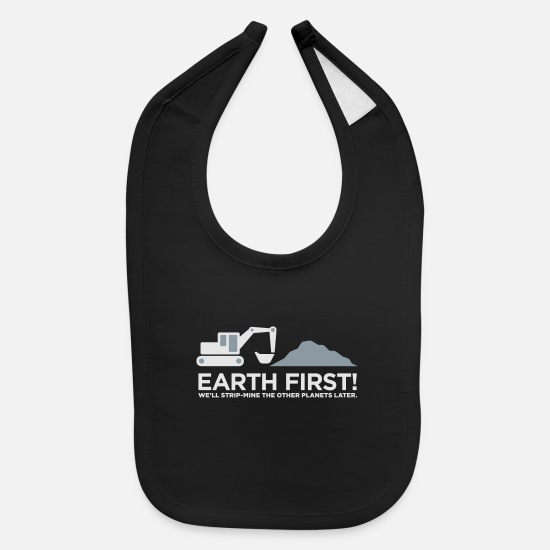 Mining Baby Clothing - Earth First! After That We Can Exploit Others! - Baby Bib black