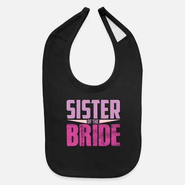 Wedding Party Wedding Party Sister Of The Bride Family Wedding - Baby Bib