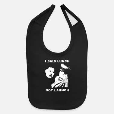 Dictatorship Kim Jong Un wants lunch - Not to launch - Baby Bib