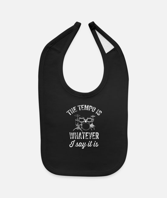 Drummer Baby Bibs - The tempo is whatever I say It is - funny drummer - Baby Bib black