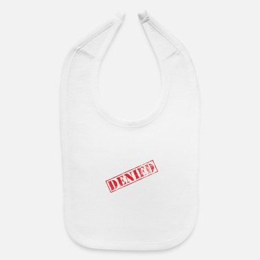 Deny Excuses denied - Baby Bib