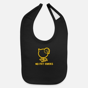 Fat no fat chicks - Baby Bib