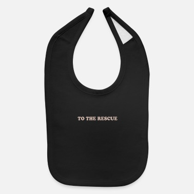 Rescue TO THE RESCUE - Baby Bib