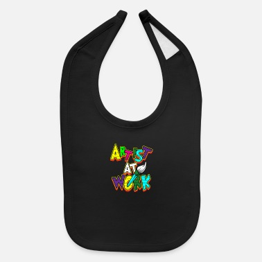 Artist Work Art Painter Artificer Creator Gift - Baby Bib