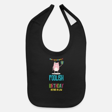 Foolish foolish Birthday mother in law - Baby Bib
