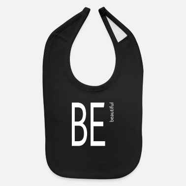 Beautiful Be beautiful - Baby Bib