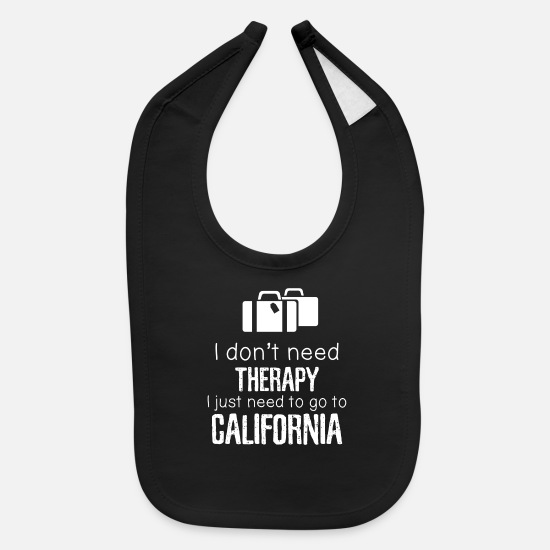 California Baby Clothing - I Don't Need Therapy I Need To Go To California - Baby Bib black