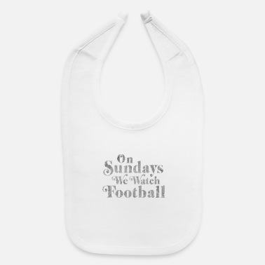 On Sundays We Watch Football - Baby Bib