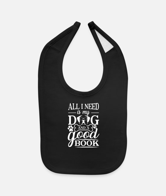 Inspiration Baby Bibs - All i need is my dog and a good book - Baby Bib black