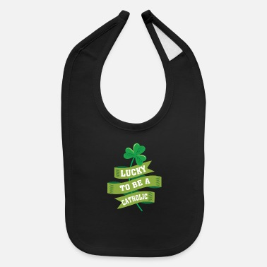 Irish Catholic Lucky To Be Catholic - Catholic irish Pr - Baby Bib