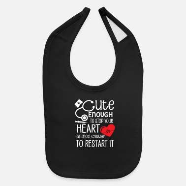 Stop Cute Enough to stop your heart skilled restart - Baby Bib