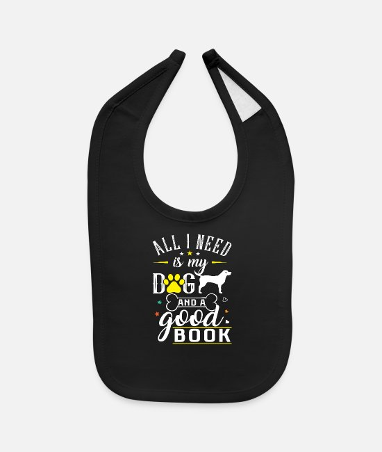 Dog Owner Baby Bibs - All I need my Dog and Book 01 - Baby Bib black
