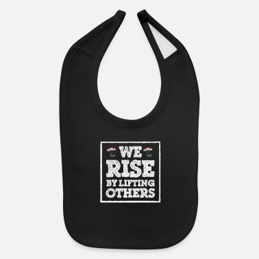 We rise by lifting others - Baby Bib