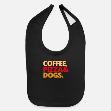 Coffee Caffeine Pizza Dogs Gift - Baby Bib