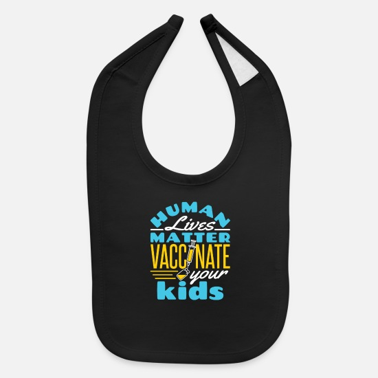 Vaccination Baby Clothing - Human Lives Matter Vaccinate Your Kids - Baby Bib black