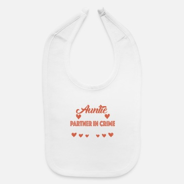 Crime they call me auntie because partner in crime a bad - Baby Bib
