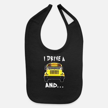 Drive Go By Car i drive a school bus and car studen drive car bus - Baby Bib