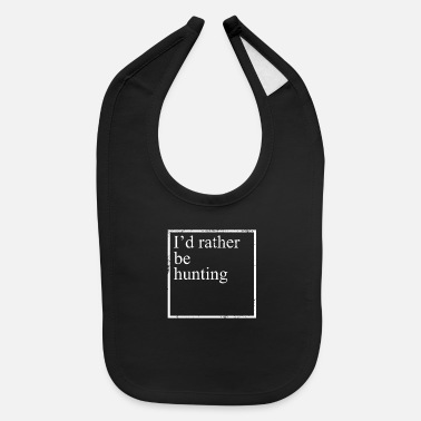 Wild I`d Rather Be Hunting - Baby Bib