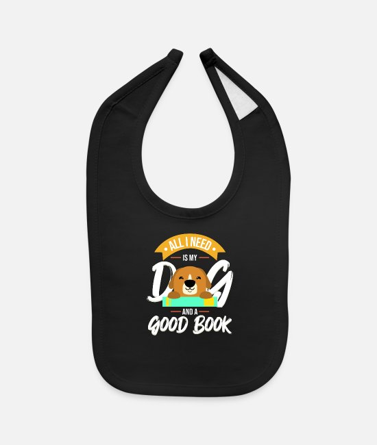 Read Baby Bibs - All I Need Is My Dog And A Good Book - Baby Bib black