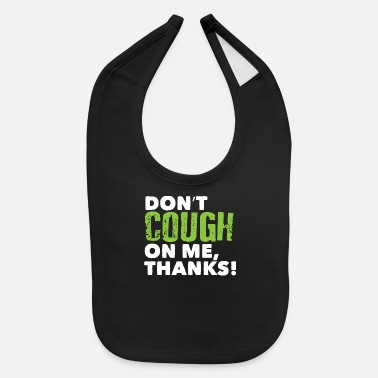Corona Corona - Dont cough on me thanks - Baby Bib