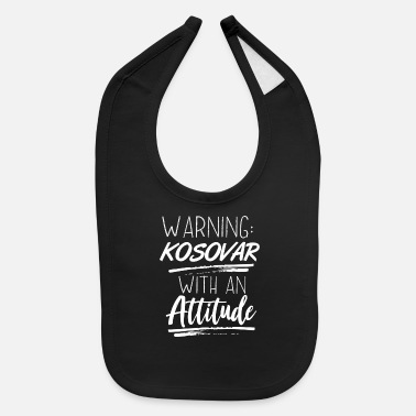 Kosovare Warning: Kosovar With An Attitude - Baby Bib