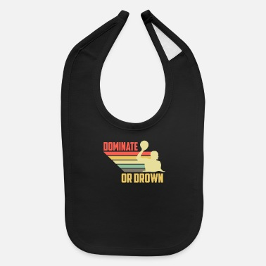 Pool Water Polo Gift I Waterpolo Dominate or Drown - Baby Bib