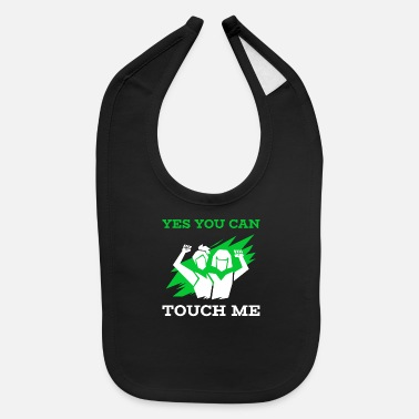 Prohibited Yes You Can Touch Me Show That You Like To Party - Baby Bib