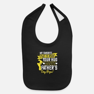 Happiness My favorite place is inside your hug. Happy Father - Baby Bib