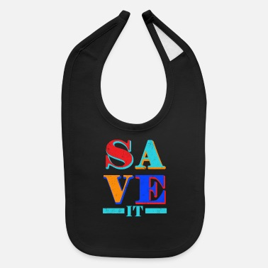 Save Save it - Baby Bib