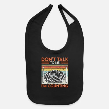 Addicted Crochet Yarn Lovers Don`t Talk To Me Funny - Baby Bib