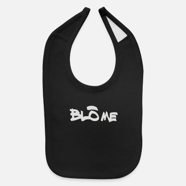 Blowing BLOW ME - Baby Bib