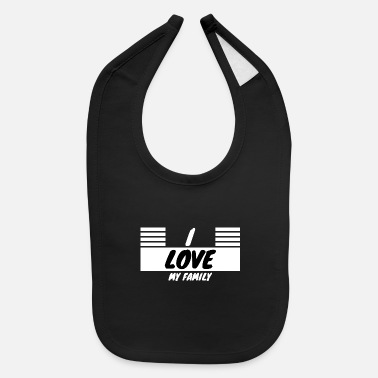 family - I love my family - Baby Bib