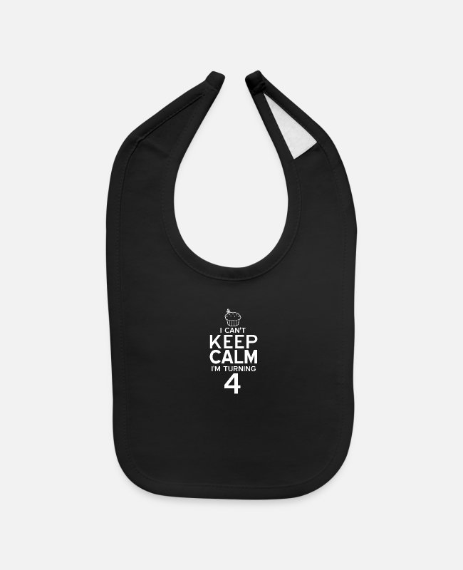 Newborn Baby Bibs - I Can't Keep Calm I'm Turning 4 - Baby Bib black