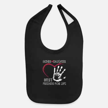 Father And Daughter Father and daughter best friends for life - Baby Bib