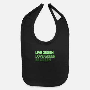 Green Live Green Love Green Be Green - Baby Bib