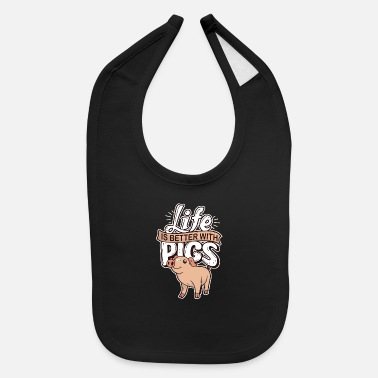 Life Is Better With A Pig Farm Farmer Girls Gift for pig lover nice pig - Baby Bib