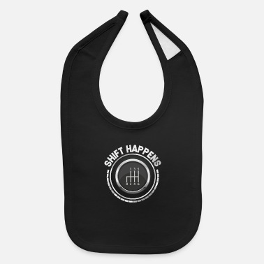 Gear Shift Shift Happens Gear Shift - Baby Bib