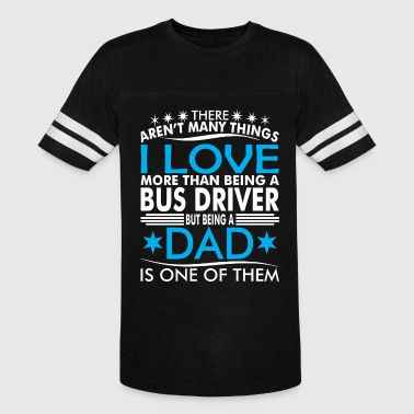There Arent Many Things Love Being Bus Driver Dad - Vintage Sport T-Shirt