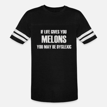 If Life Gives You Melons You May Be Dyslexic If Life Gives You Melons You May Be Dyslexic - Vintage Sport T-Shirt