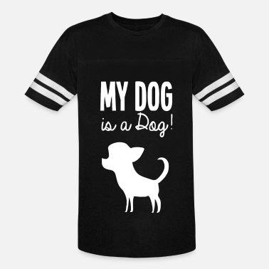 Dog Saying My Dog Is A Dog Funny Saying - Vintage Sport T-Shirt
