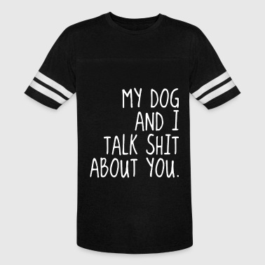 Shit Offensive my dog and I talk shit about u offensive t shirts - Vintage Sport T-Shirt