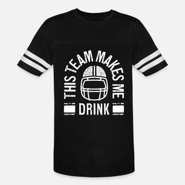 6980d7084c Nfl Funny THIS TEAM MAKES ME DRINK - Unisex Vintage Sport T-Shirt